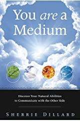You Are a Medium: Discover Your Natural Abilities to Communicate with the Other Side Kindle Edition
