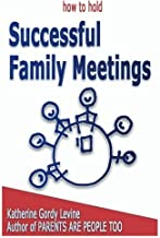 How To Hold Successful Family Meetings by Katherine Gordy Levine (2012-12-06)