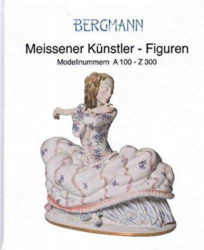 Meissener Künstler-Figuren: Band I: Modellnummern A 100 - Z 300