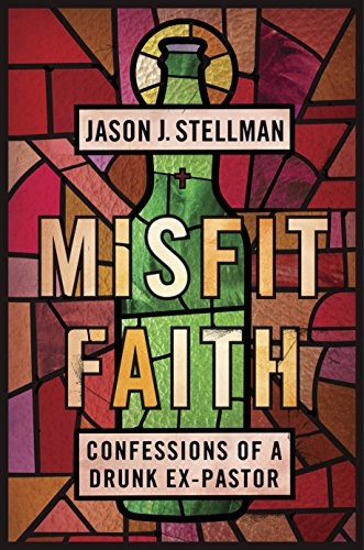 Misfit Faith: Confessions of a Drunk Ex-Pastor (English Edition)