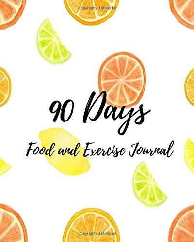 90 DAYS Food and Exercise Journal: Daily Food and Weight Loss medical Nutrition Master Self-Discipline and Reach Your Food and Fitness Goals in 90 Days diets and nutrition