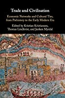 Trade and Civilisation: Economic Networks and Cultural Ties, from Prehistory to the Early Modern Era