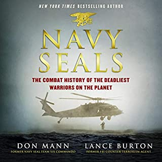 Navy SEALs     The Combat History of the Deadliest Warriors on the Planet              By:                                                                                                                                 Don Mann,                                                                                        Lance Burton                               Narrated by:                                                                                                                                 Robertson Dean                      Length: 8 hrs and 11 mins     1 rating     Overall 3.0