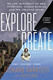 explore/create: my life in pursuit of new frontiers, hidden worlds, and the creative spark (english edition)