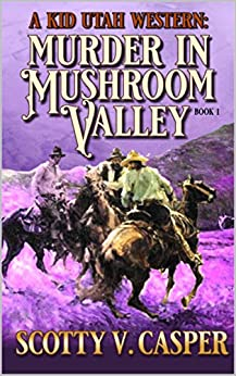 Murder in Mushroom Valley (A Kid Utah Western Book 1) by [Scotty V. Casper]