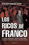 Los ricos de Franco: Grandes magnates de la dictadura, altos financieros de la democracia par Sánchez Soler