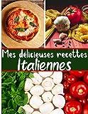 Mes délicieuses recettes Italiennes: Cuisinez de délicieux plats Italiens | Grand format 155 pages | Avec fiches détaillées pour toutes vos recettes |