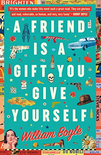 A Friend is a Gift you Give Yourself: Thelma and Louise Meets Goodfellas (English Edition)