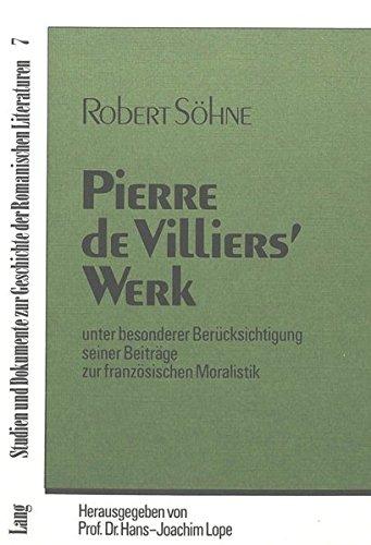 Pierre de Villiers Werk: Unter besonderer Berücksichtigung seiner Beiträge zur französischen Moralistik (Studien und Dokumente zur Geschichte der romanischen Literaturen)