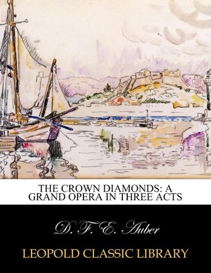 揮発性失業者バルブThe Crown Diamonds: A Grand Opera in Three Acts
