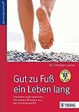 Gut zu Fuß ein Leben lang: Trainieren statt operieren: Die besten Übungen aus der Spiraldynamik® - Christian Larsen