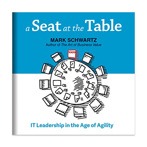 A Seat at the Table     IT Leadership in the Age of Agility              By:                                                                                                                                 Mark Schwartz                               Narrated by:                                                                                                                                 Eric Martin                      Length: 9 hrs and 20 mins     227 ratings     Overall 4.6