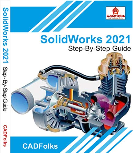 SolidWorks 2021 - Step-By-Step Guide: Part, Assembly, Drawings, Sheet Metal, & Surfacing (English Edition)