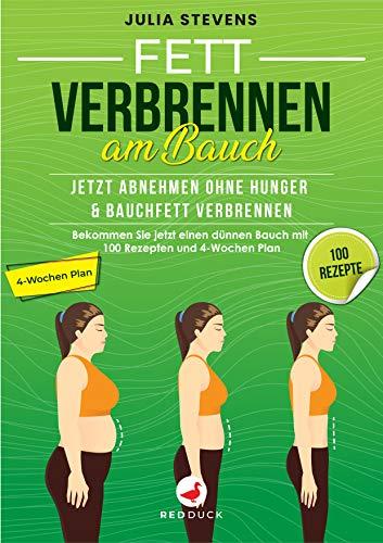 FETT VERBRENNEN AM BAUCH: Jetzt abnehmen ohne Hunger & Bauchfett verbennen - Bekommen Sie jetzt einen dünnen Bauch mit 100 Rezpeten und 4-Wochen Plan