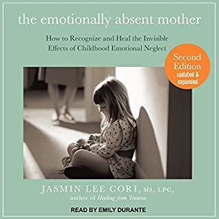 The Emotionally Absent Mother     How to Recognize and Heal the Invisible Effects of Childhood Emotional Neglect, Second Edition              By:                                                                                                                                 Jasmin Lee Cori MS LPC                               Narrated by:                                                                                                                                 Emily Durante                      Length: 8 hrs and 49 mins     8 ratings     Overall 4.6