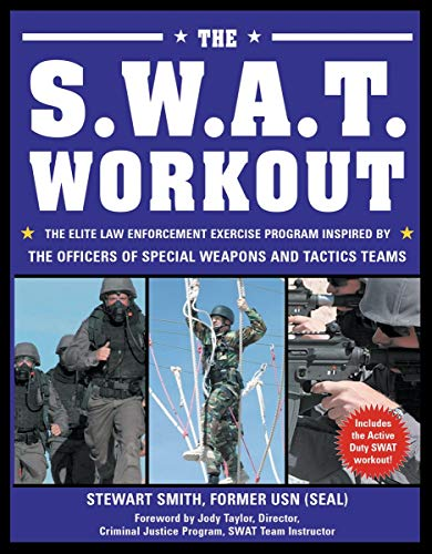 The S.W.A.T. Workout: The Elite Law Enforcement Exercise Program Inspired by the Officers of Special Weapons and Tactics Teams: The Elite Exercise ... Officers of Special Weapons and Tactics Team