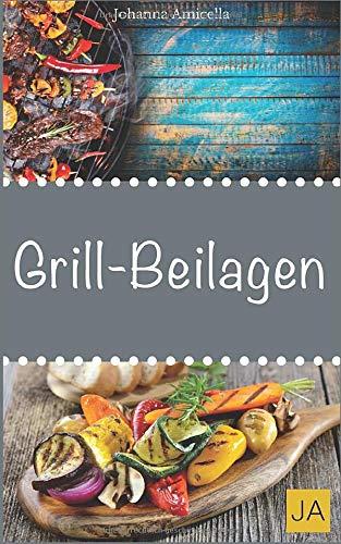 Grillbeilagen: 30 Rezepte für leckere Grill-Beilagen: Damit die nächste Grill-Party ein Hit wird !