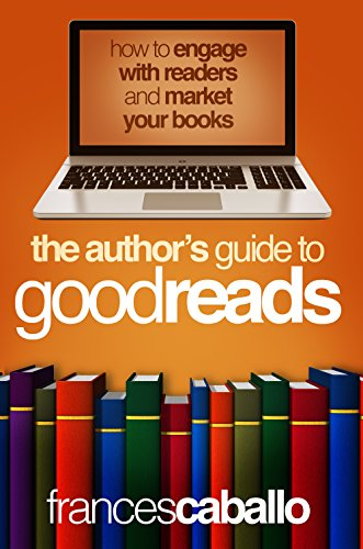 The Author's Guide to Goodreads: How to Engage with Readers and Market Your Books (English Edition)