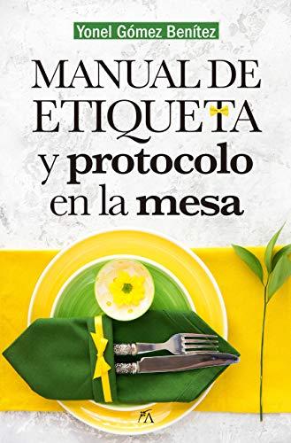 Manual de etiqueta y protocolo en la mesa (Manuales)