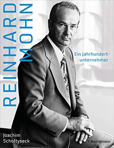 Reinhard Mohn: Ein Jahrhundertunternehmer