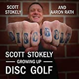 Scott Stokely: Growing Up Disc Golf