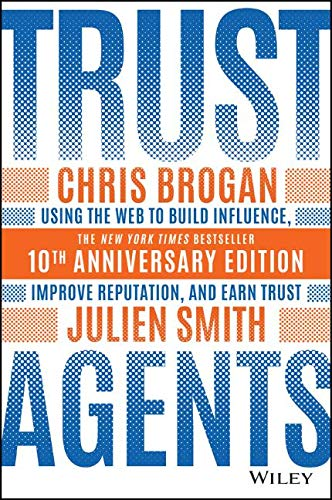 Trust Agents: Using the Web to Build Influence, Improve Reputation, and Earn Trust