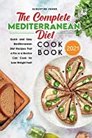 The Complete Mediterranean Diet Cookbook 2021: Quick and Easy Mediterranean Diet Recipes That a Pro or a Novice Can Cook for Lose Weight Fast!