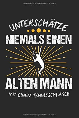 Unterschätze Niemals Einen Alten Mann Mit Einem Tennisschläger: Tennis & Tennisspieler Notizbuch 6'x9' Tennisball Geschenk für Alter Mann & Tennistrainer