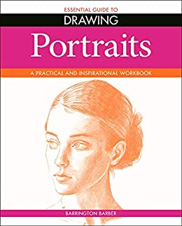 Essential Guide to Drawing: Portraits: A Practical and Inspirational Workbook by [Barrington Barber]
