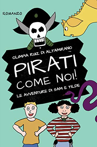 Pirati come noi!: Un romanzo per bambini con tante avventure e una grande amicizia. (Le avventure di Sam e Tilde Vol. 1)