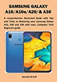SAMSUNG GALAXY A10/A10e/A20/& A30: A comprehensive illustrated Guide with Tips and Tricks to Mastering your Samsung Galaxy A10, A20 and A30 with ease, Computer Tech Beginners guide (English Edition)