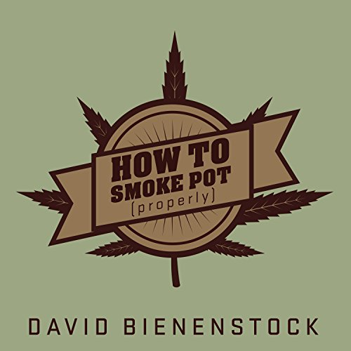 How to Smoke Pot (Properly) Audiobook By David Bienenstock cover art