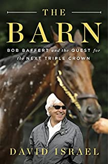 The Barn: Bob Baffert and the Quest for the Next Triple Crown