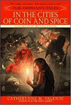 The Orphan's Tales: In the Cities of Coin and Spice by [Catherynne Valente]