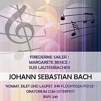 """Friederike Sailer / Margarete Bence / Susi Lautenbacher Play: Johann Sebastian Bach: """"Kommt, Eilet Und Laufet, Ihr Flüchtigen Füsse"""" - Oratorium Zum Osterfest, Bwv 249 (Live)"""