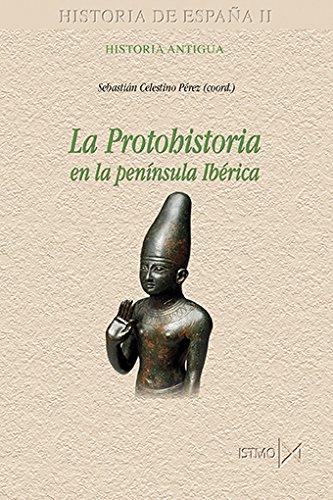 LA PROTOHISTORIA EN LA ESPAÑA PRERROMANA: 178 (Historia de España)