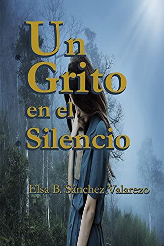UN GRITO EN EL SILENCIO de ELSA B. SÁNCHEZ VALAREZO