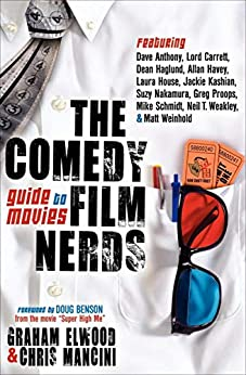 The Comedy Film Nerds Guide to Movies: Featuring Dave Anthony, Lord Carrett, Dean Haglund, Allan Havey, Laura House, Jackie Kashian, Suzy Nakamura, Greg ... Schmidt, Neil T. Weakley, and Matt Weinhold by [Graham Elwood, Chris Mancini, Doug Benson, Dave Anthony, Lord Carrett, Dean Haglund, Allan Havey, Laura House, Jackie Kashian, Suzy Nakamura, Greg Proops, Mike Schmidt, Neil T. Weakley, Matt Weinhold]