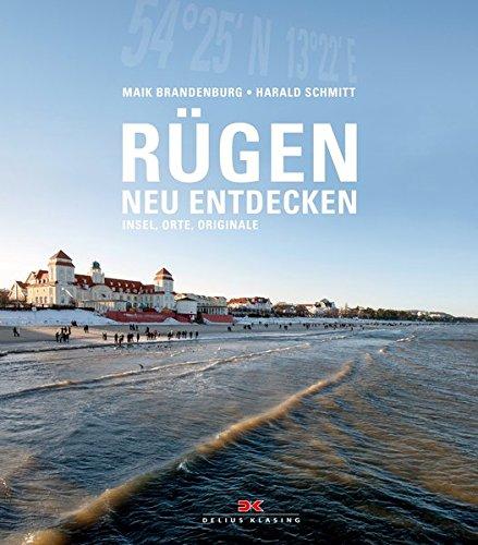 Rügen neu entdecken: Insel, Orte, Originale