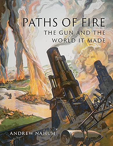 Paths of Fire: The Gun and the World It Made (English Edition)