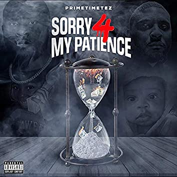 Sorry 4 My Patience