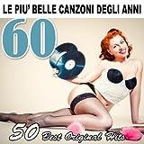 Le più belle canzoni degli anni 60 (50 Best Original Hits)