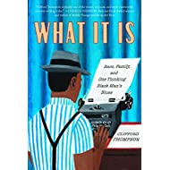 What It Is: Race, Family, and One Thinking Black Man's Blues
