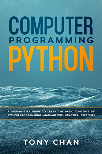 Computer Programming: PYTHON: A step-by-step giude to learn the basic concepts of Python Programming Language with practical exercises (English Edition)