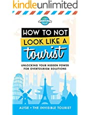 How to Not Look Like a Tourist: Unlocking Your Hidden Power for Overtourism Solutions (English Edition)