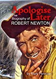 Apologise Later: The Biography of Robert Newton