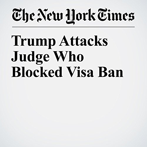 Trump Attacks Judge Who Blocked Visa Ban audiobook cover art