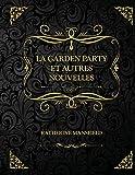 La Garden party et autres nouvelles: Edition Collector - Katherine Mansfield