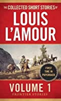 The Collected Short Stories of Louis L'Amour, Volume 1: Frontier Stories by Louis L'Amour(2014-04-29)