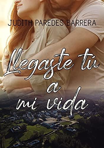 Llegaste tú a mi vida de Judith Paredes Barrera